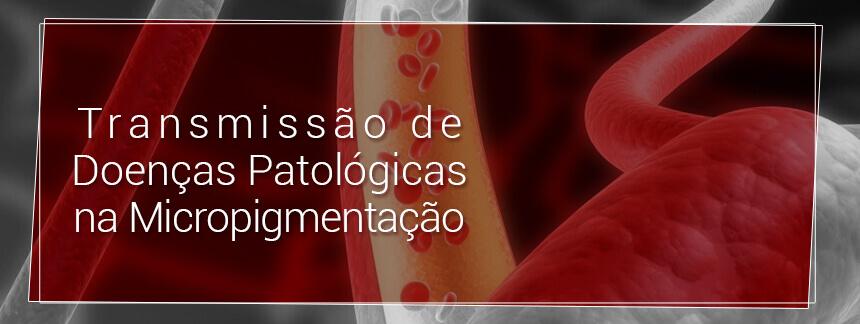 Transmissão de Patologias na Micropigmentação
